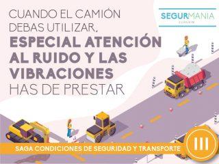 Cuando el camión debas utilizar, especial atención al ruido y las vibraciones has de prestar– SAGA CONDICIONES DE SEGURIDAD Y TRANSPORTE (III)